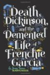 Death Dickenson and the Demented Life of Frenchie Garcia
