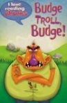 Budge Troll, Budge!