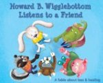 Howard B Wigglebottom Listens to a Friend